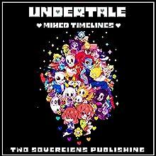 Undertale: Mixed Timelines: An Unofficial Undertale Story, Volume 1 | Livre audio Auteur(s) :  Two Sovereigns Publishing Narrateur(s) : Jerrod Barth