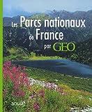 echange, troc Christine Baillet - Les Parcs nationaux de France par Géo
