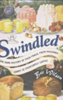 Swindled: The Dark History of Food Fraud, from Poisoned Candy to Counterfeit Coffee Front Cover
