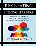 img - for Re-Creating Lifelong Learners: Purpose and Process for Teaching Reading, Writing, and Language Arts book / textbook / text book