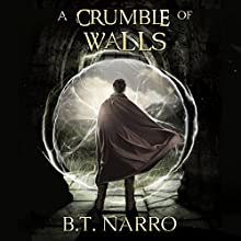 A Crumble of Walls: The Kin of Kings, Book 4 Audiobook by B.T. Narro Narrated by Brad C. Wilcox