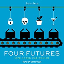 Four Futures: Life After Capitalism Audiobook by Peter Frase Narrated by Bob Souer