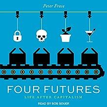 Four Futures: Life After Capitalism | Livre audio Auteur(s) : Peter Frase Narrateur(s) : Bob Souer