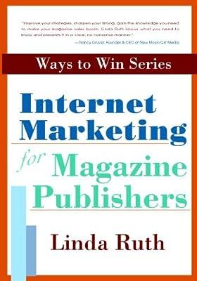 Internet Marketing For Magazine Publishers by Linda Ruth (2009-02-17)