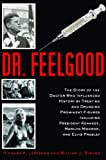 Dr. Feelgood: The Shocking Story of the