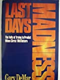 Last days madness: The folly of trying to predict when Christ will return (1561210811) by DeMar, Gary