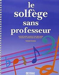Le solfège sans professeur : Une méthode claire et des mélodies choisies à l'intention du débutant