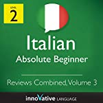 Absolute Beginner Reviews Combined, Volume 3 (Italian) |  Innovative Language Learning