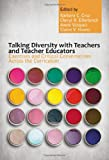 img - for Talking Diversity with Teachers and Teacher Educators: Exercises and Critical Conversations Across the Curriculum book / textbook / text book