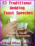 Traditional Wedding Toast Speeches:  Bride, Groom, Grandparents, Parents, Bridesmaids, Best man, Friends