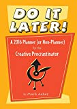 img - for Do It Later!: A 2016 Planner (Or Non-planner) for the Creative Procrastinator book / textbook / text book