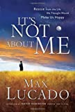 It's Not About Me: Rescue from the Life We Thought Would Make Us Happy (159145042X) by Lucado, Max