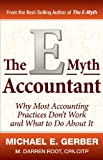 Michael E. Gerber,M. Darren RootsThe E-Myth Accountant: Why Most Accounting Practices Dont Work and What to Do About It (E-Myth Vertical) [Hardcover]2011