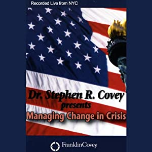 Managing Change in Crisis | [Dr. Stephen R. Covey]