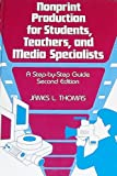 Nonprint Production for Students, Teachers and Media Specialists: A Step-By-Step Guide (0872875911) by Thomas, James L.