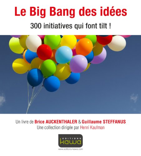 Le Big Bang des idées - 300 initiatives qui font tilt!