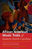 img - for The African American Music Trails of Eastern North Carolina book / textbook / text book