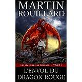 Les Gardiens de L�gendes, Tome 1: L'Envol du Dragon Rouge (French Edition)by Martin Rouillard