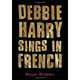 Debbie Harry Sings in French ~ Meagan Brothers