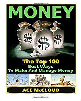 Money: The Top 100 Best Ways To Make And Manage Money (money, Money Management, Making Money)