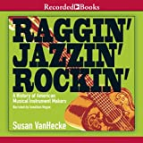 img - for Raggin', Jazzin', Rockin': A History of American Musical Instrument Makers book / textbook / text book
