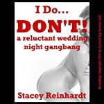 I Do, I Don't! A Rough and Reluctant Wedding Night Gangbang: Bridled Brides | Stacy Reinhardt