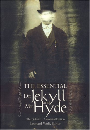 The Essential Dr. Jekyll and Mr. Hyde: The Definitive Annotated Edition