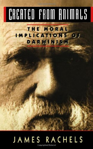 Created from Animals: The Moral Implications of Darwinism...
