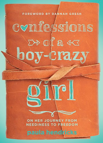 Confessions of a Boy-Crazy Girl: On Her Journey From Neediness to Freedom (True Woman) PDF