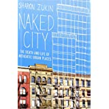 Naked City: The Death and Life of Authentic Urban Places ~ Sharon Zukin