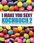 I make you sexy Kochbuch 2: Die beste...