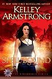 Spell Bound: A Novel (Women of the Otherworld)