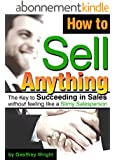 How to Sell Anything: Succeeding in Sales without feeling like a Slimy Salesperson (Sales Techniques, Sales Tips, Sales Skills) (English Edition)