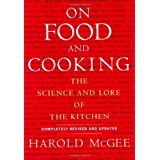 On Food and Cooking: The Science and Lore of the Kitchen ~ Harold McGee