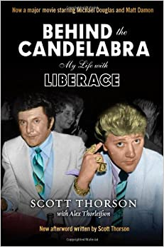 Behind the Candelabra: My Life With Liberace: Scott Thorson, Alex