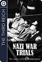 The Third Reich : Nazi War Trials - The worst crimes in human history