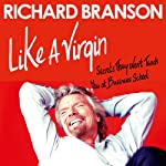 Like a Virgin: Secrets They Won't Teach You at Business School | Richard Branson