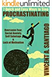 7 Quick and Easy Ways to Stop Procrastinating: Overcome Fear, Social Anxiety, Self Sabotage and Lack of Motivation (The Ultimate Transformational Guide Book 2) (English Edition)