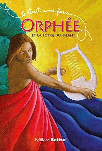 Orphée et la force du chant: Une histoire empruntée à la mythologie (Il était une fois t. 6)