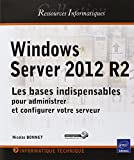 echange, troc Nicolas BONNET - Windows Server 2012 R2 - Les bases indispensables pour administrer et configurer votre serveur