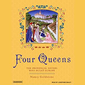 Four Queens: The Provencal Sisters Who Ruled Europe | [Nancy Goldstone]