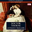 Doctor Thorne (       UNABRIDGED) by Anthony Trollope Narrated by Timothy West