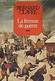 La femme de guerre: Roman (His Les colonnes du ciel) (French Edition) (2221001214) by Clavel, Bernard