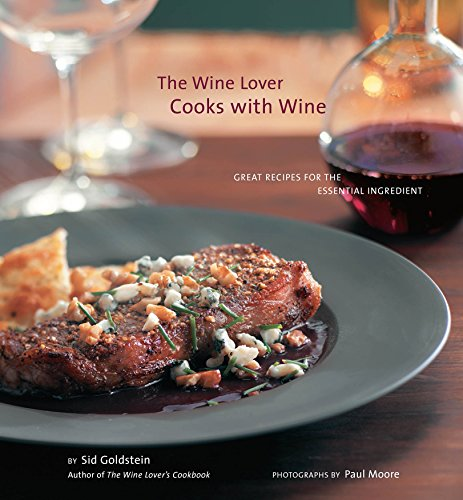 The Wine Lover Cooks with Wine: Great Recipes for the Essential Ingredient by Sid Goldstein