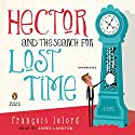 Hector and the Search for Lost Time: A Novel Audiobook by François Lelord Narrated by James Langton