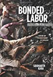 img - for Bonded Labor: Tackling the System of Slavery in South Asia by Siddharth Kara (2012-09-25) book / textbook / text book