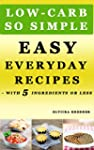 Low-Carb, So Simple - Easy Everyday R...