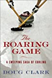 The Roaring Game: The Sweeping Saga of Curling
