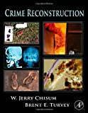 Crime Reconstruction (0123693756) by W. Jerry Chisum