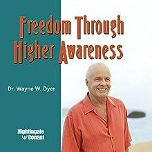 Freedom Through Higher Awareness Speech by Wayne W. Dyer Narrated by Wayne W. Dyer